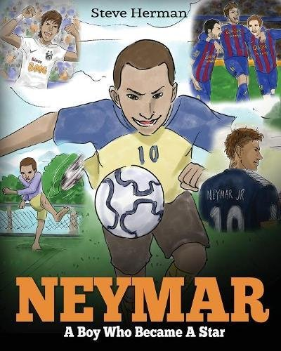 Neymar: A Boy Who Became A Star. Inspiring children book about Neymar - one of the best soccer players in history. (Soccer Book For Kids) por Steve Herman