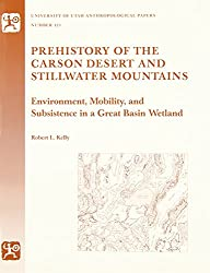 Prehistory of the Carson Desert and Stillwater Mountains: Environment, Mobility, and Subsistence in a Great Basin Wetland (University of Utah Anthropological Papers)