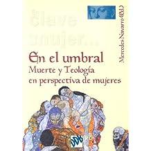 En el umbral: Muerte y teología en perspectiva de mujeres (En clave de mujer...)