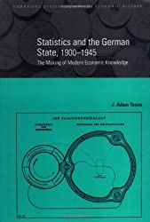 Statistics and the German State, 1900-1945: The Making of Modern Economic Knowledge (Cambridge Studies in Modern Economic History)