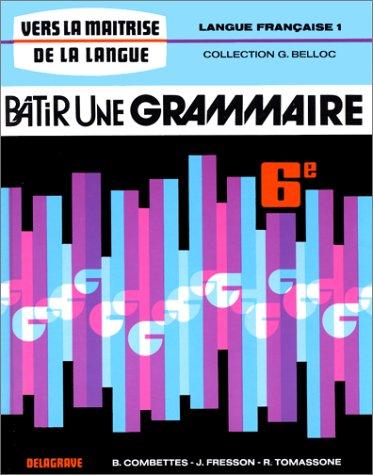 Bâtir une grammaire, 6e. Langue française, tome 1