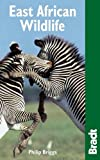 East African Wildlife (Bradt Travel Guide) (Bradt Travel Guides (Wildlife Guides))
