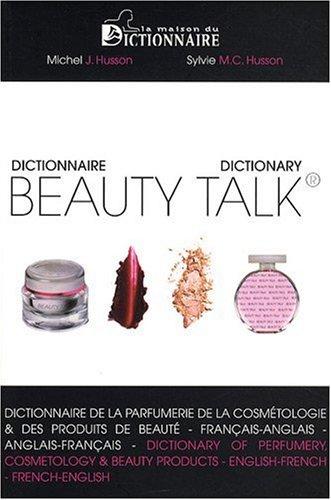 Beauty Talk : Dictionnaire de la parfumerie, de la cosmétologie (Bilingue Français/Anglais