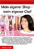 Mein eigener Shop - mein eigener Chef: Der große Ratgeber für Existenzgründer im E-Commerce