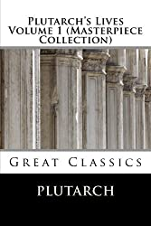 Plutarch's Lives Volume 1 (Masterpiece Collection): Great Classics by Plutarch (2013-10-30)