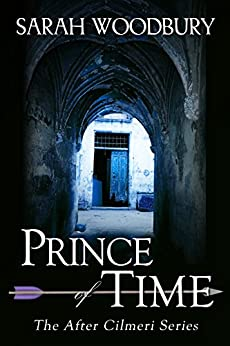 Prince of Time (The After Cilmeri Series Book 4) by [Woodbury, Sarah]