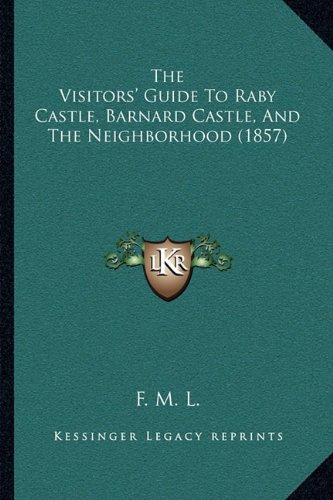 The Visitors' Guide to Raby Castle, Barnard Castle, and the Neighborhood (1857) - Barnard Castle