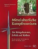 Mittelalterliche Kampfesweisen II. Der Kriegshammer, Schild und Kolben