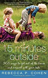 { FIFTEEN MINUTES OUTSIDE: 365 WAYS TO GET OUT OF THE HOUSE AND CONNECT WITH YOUR KIDS } By Cohen, Rebecca P ( Author ) [ Mar - 2011 ] [ Paperback ]