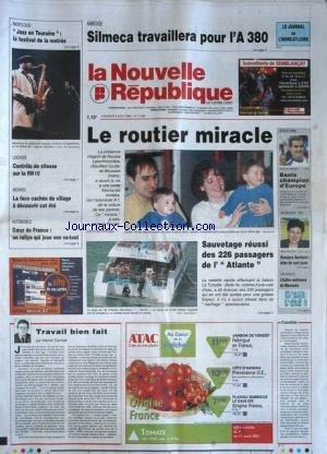 NOUVELLE REPUBLIQUE (LA) [No 17565] du 09/08/2002 - AMBOISE - SILMECA TRAVAILLERA POUR L'A 380 - LE ROUTIER MIRACLE - NICOLAS LABERTHONNIERE - SAUVETAGE REUSSI DES 226 PASSAGERS DE L'ATLANTE - ATHLETISME - BAALA CHAMPION D'EUROPE - ROSELYNE BACHELOT HERVET CANNET. par Collectif