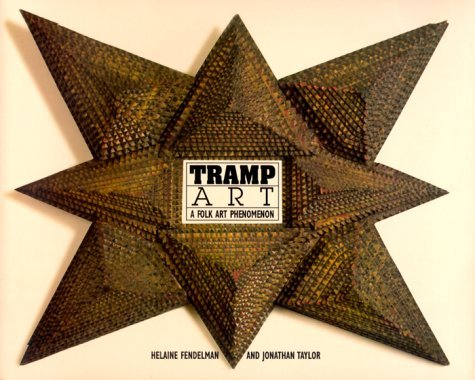 Tramp Art: A Folk Art Phenomenon by Helaine Fendelman (6-Aug-1999) Paperback