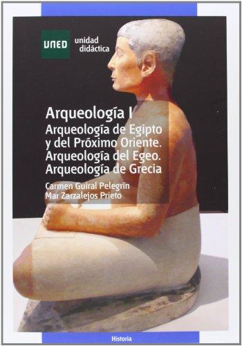 Arqueología de Egipto y del Próximo Oriente. Arqueología del Egeo. Arqueología de Grecia: 1 (UNIDAD DIDÁCTICA) por Carmen GUIRAL PELEGRÍN