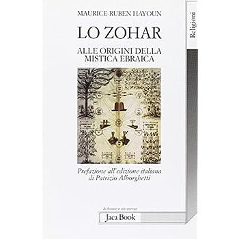 Lo Zohar. Alle Origini Della Mistica Ebraiaca