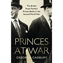 Princes at War: The British Royal Family's Private Battle in the Second World War by Deborah Cadbury (2015-04-09)