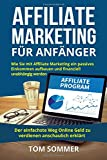 Affiliate Marketing für Anfänger: Wie Sie mit Affiliate Marketing ein passives...