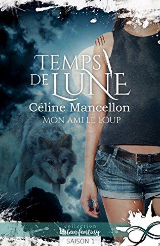 Mon ami le loup: Temps de lune, T1 par Céline Mancellon