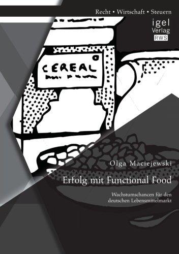 Erfolg mit Functional Food: Wachstumschancen für den deutschen Lebensmittelmarkt Funktionelle Lebensmittel