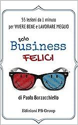 Solo Business Felici: 55 lezioni da 1 minuto per vivere bene e lavorare meglio
