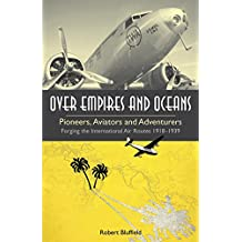 Over Empires and Oceans: Pioneers, Aviators and Adventurers - Forging the International Air Routes 1918-1939