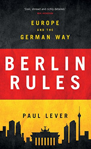Berlin Rules: Europe and the German Way