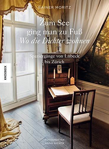 Zum See ging man zu Fuß: Wo die Dichter wohnen. Spaziergänge von Lübeck bis Zürich