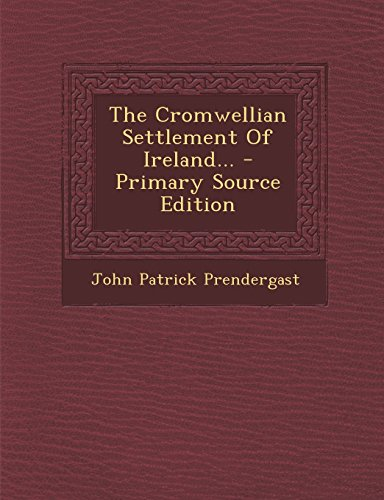 The Cromwellian Settlement of Ireland... - Primary Source Edition