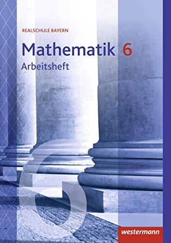 Mathematik - Ausgabe 2016 für Realschulen in Bayern: Arbeitsheft 6 mit Lösungen