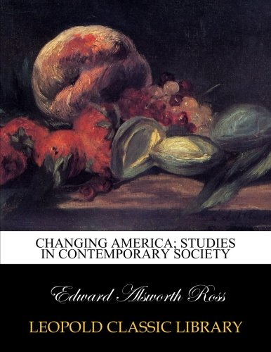 Changing America; studies in contemporary society por Edward Alsworth Ross