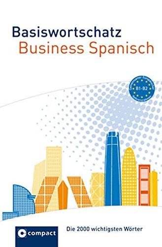 Basiswortschatz Business Spanisch B1-B2: Die 2000 wichtigsten Wörter