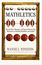 Mathletics – How Gamblers, Managers, and Sports Enthusiasts Use Mathematics in Baseball, Basketball, and Football