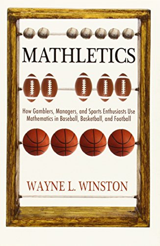 Mathletics: How Gamblers, Managers, and Sports Enthusiasts Use Mathematics in Baseball, Basketball, and Football por Wayne L. Winston
