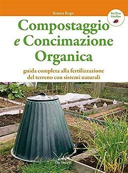 Compostaggio e concimazione organica (Bio Orto Giardino) di [Rogo, Renata]