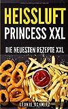 Heissluft Princess XXL: Die neuesten Rezepte XXL - Léonie Schmitz