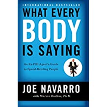 What Every Body Is Saying: An Ex-FBI Agent's Guide to Speed- Reading People