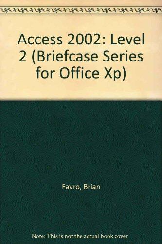 Access 2002: Level 2 (Briefcase Series for Office XP) por Brian Favro