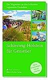 Schleswig-Holstein ... für Genießer. Ein Wegweiser zu den leckersten regionalen Produkten. Tipps für die besten Hofläden, Cafés und Landgasthöfe u.v.m - sh:z