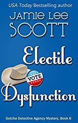 Electile Dysfunction (Gotcha Detective Agency Mystery Book 6) (English Edition)