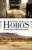 König der Hobos: Unterwegs mit den Vagabunden Amerikas - Fredy Gareis