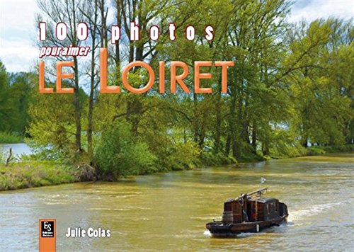 Loiret (100 photos pour aimer le) par Julie Colas