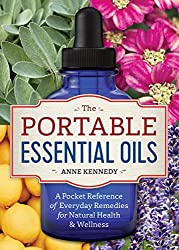 The Portable Essential Oils: A Pocket Reference of Everyday Remedies for Natural Health & Wellness