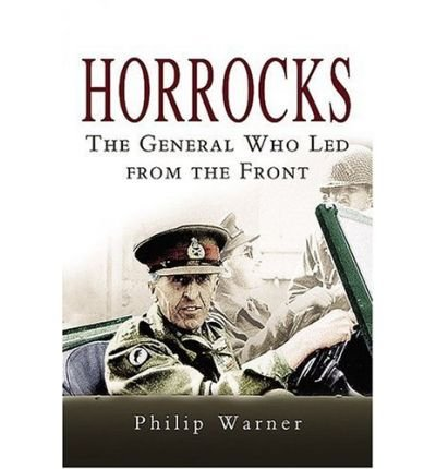 Preisvergleich Produktbild [(Horrocks,  The General Who Led from the Front)] [ By (author) Philip Warner ] [December,  2005]