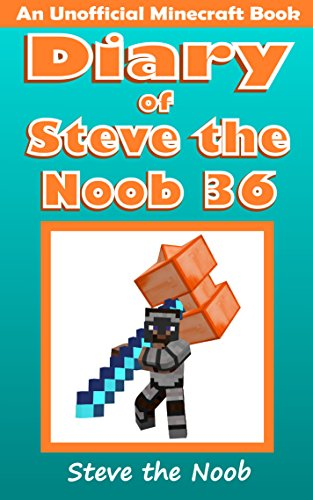 Diary of Steve the Noob 36 (An Unofficial Minecraft Book) (Diary of Steve the Noob Collection) (English Edition)