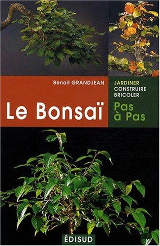 Le Bonsaï pas a pas : Principes fondamentaux pour pratiquer et réussir ses premiers bonsaï