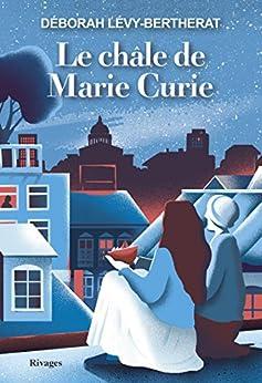 Le châle de Marie Curie (French Edition) by [Levy-Bertherat, Deborah]