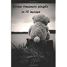 Come rimanere single in 10 mosse