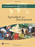 World Development Report 2008: Agriculture for Development: Agriculture and Development (World Development Report (Paperback))