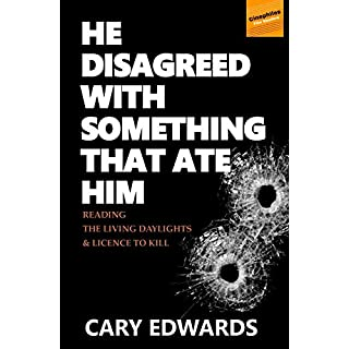 He Disagreed with Something that Ate Him: Reading The Living Daylights and Licence to Kill: Volume 1 (Cinephiles Film Readers)