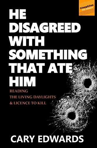 He Disagreed with Something that Ate Him: Reading The Living Daylights and Licence to Kill (Cinephiles Film Readers)