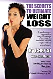 The Secrets to Ultimate Weight Loss: A revolutionary approach to conquer cravings, overcome food addiction, and lose weight without going hungry (English Edition)