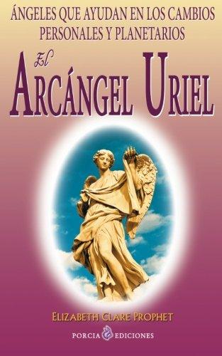 El Arcangel Uriel: Angeles que ayudan en los cambios personales y planetarios